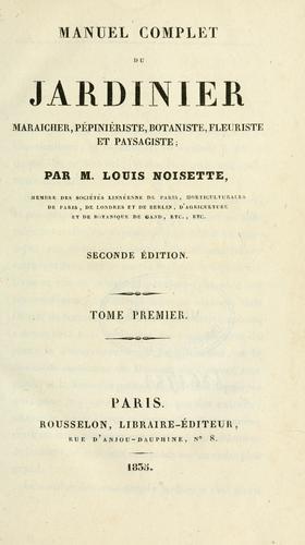 Download Manuel complet du jardinier, maraicher, pépiniériste, botaniste, fleuriste et paysagiste.
