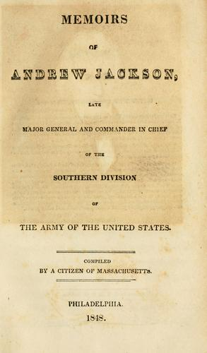Download Memoirs of Andrew Jackson, late major-general and commander in chief of the Southern Division of the Army of the United States