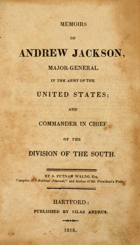 Memoirs of Andrew Jackson, Major-general in the army of the United States, and commander in chief of the Division of the South