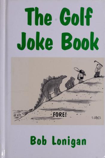 Cover of: The golf joke book   Bob Lonigan