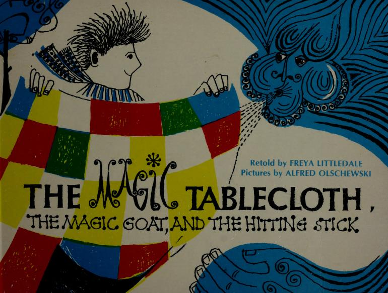 The magic tablecloth, the magic goat, and the hitting stick by Freya Littledale
