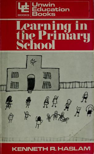Learning in the primary school by Kenneth R. Haslam