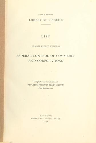 List of more recent works on federal control of commerce and corporations by U.S.  Library of Congress.  Division of bibliography.