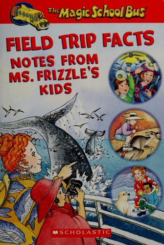 Field Trip Facts: Notes From Ms. Frizzle's Kids by Joanna Cole