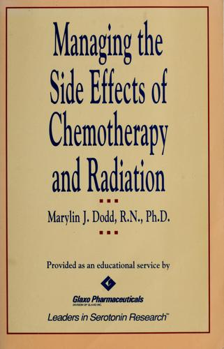Managing the side effects of chemotherapy and radiation by Marylin J. Dodd