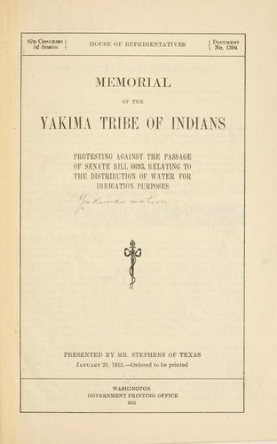 Memorial of the Yakima tribe of Indians protesting against the passage of Senate bill 6693, relating to the distribution of water for irrigation purposes .. by Yakima nation
