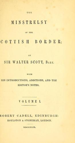 The minstrelsy of the Scottish border by Sir Walter Scott